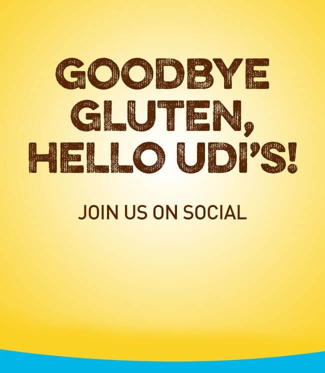 Goodbye gluten, hello Udi's! JOIN US ON SOCIAL