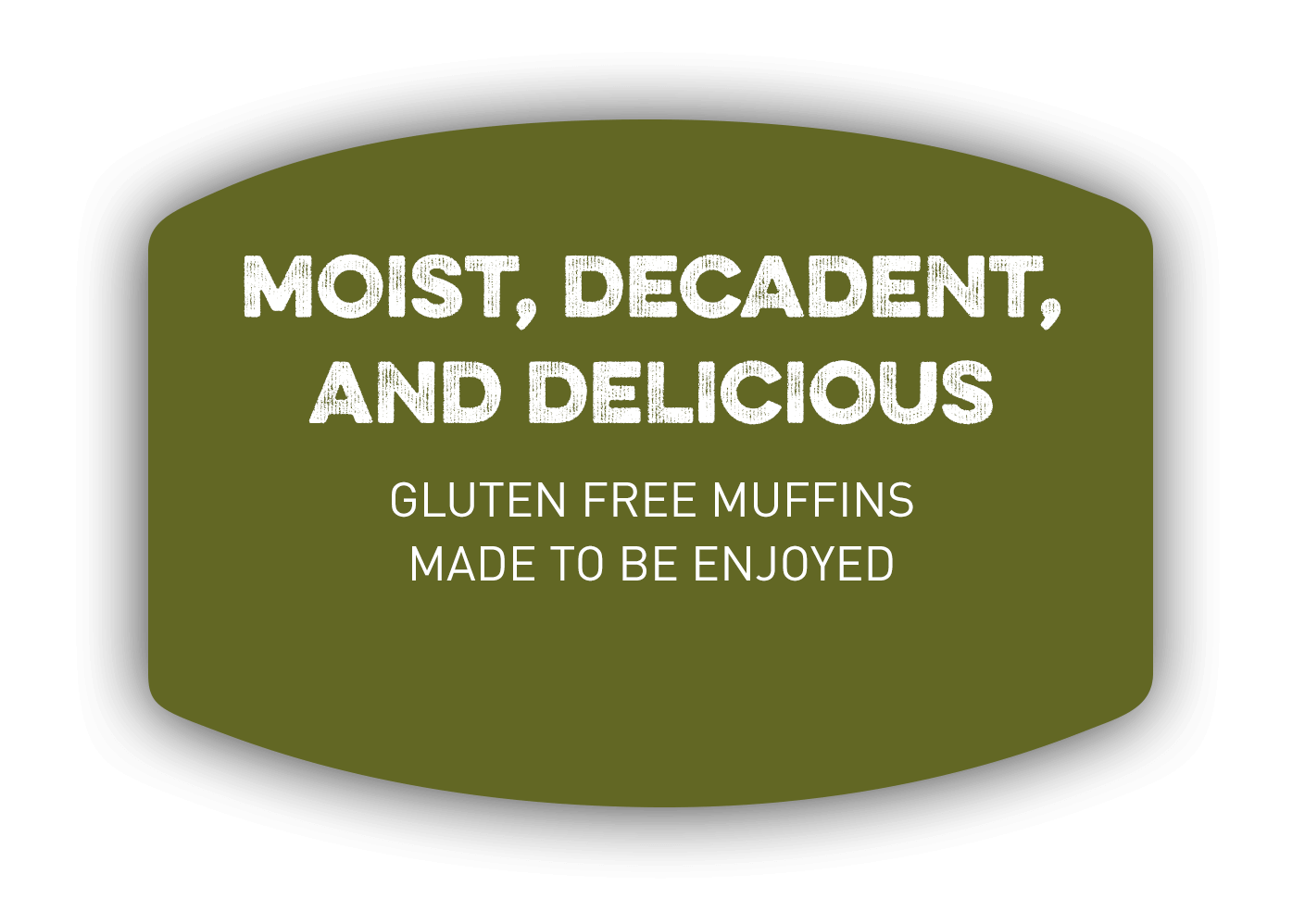 MOIST, DECADENT, AND DELICIOUS. Gluten-free muffins made to be enjoyed.